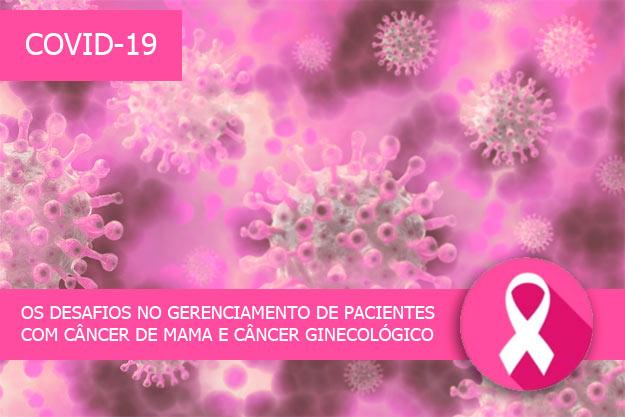COVID-19 e os desafios no gerenciamento de pacientes com câncer de mama e câncer ginecológico